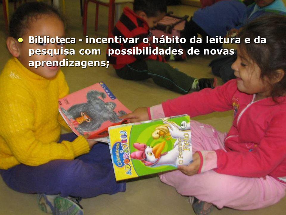 Biblioteca - incentivar o hábito da leitura e da pesquisa com possibilidades de novas aprendizagens;