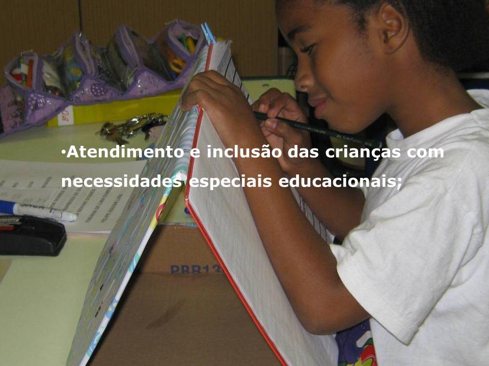 Atendimento e inclusão das crianças com necessidades especiais educacionais;