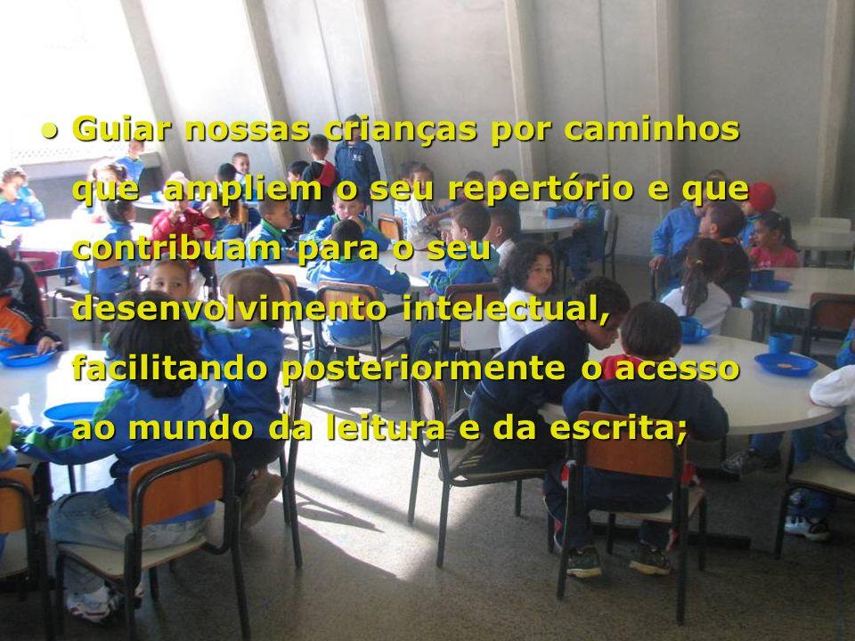 Guiar nossas crianças por caminhos que ampliem o seu repertório e que contribuam para o seu desenvolvimento intelectual, facilitando posteriormente o acesso ao mundo da leitura e da escrita;