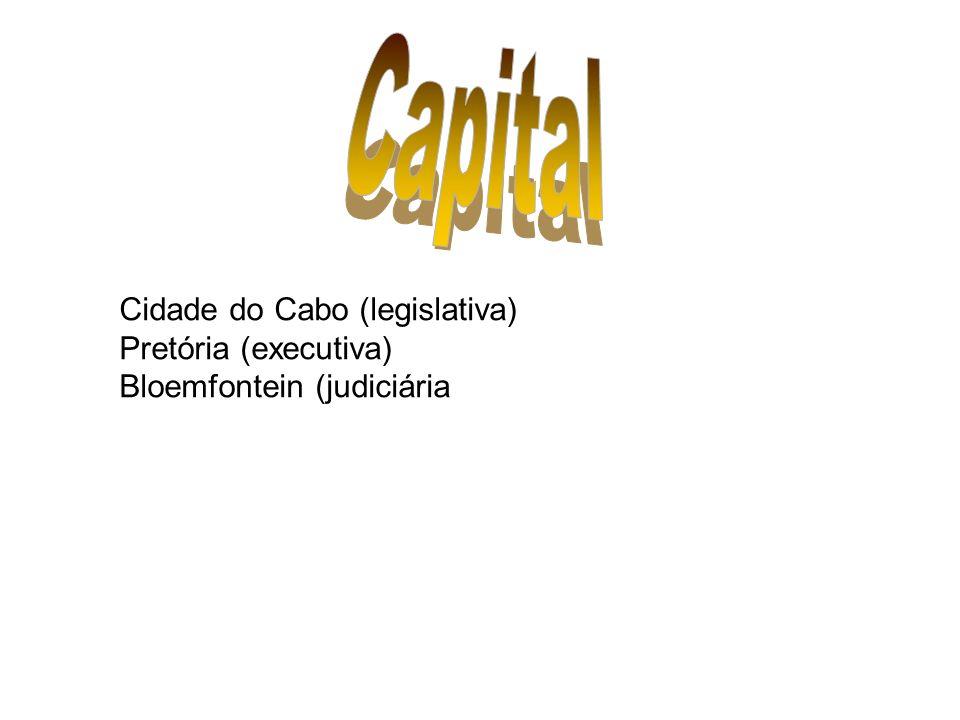 Capital Cidade do Cabo (legislativa) Pretória (executiva) Bloemfontein (judiciária