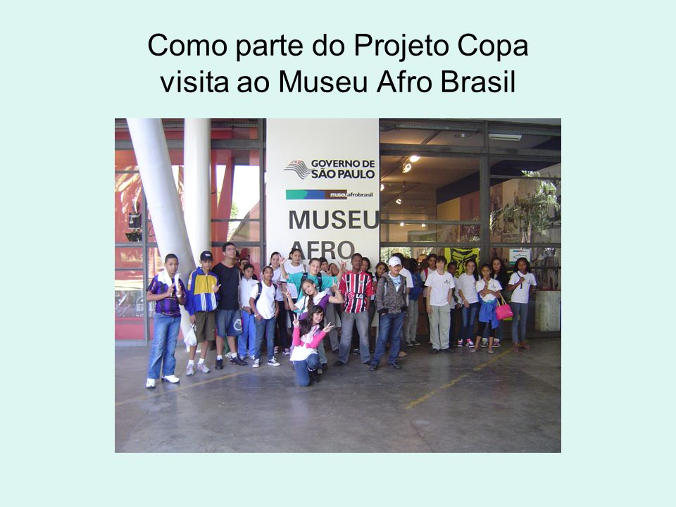 Como parte do Projeto Copa visita ao Museu Afro Brasil
