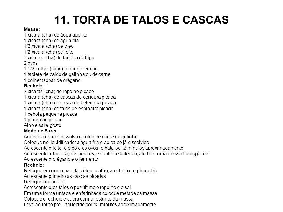 11. TORTA DE TALOS E CASCAS Massa: 1 xícara (chá) de água quente