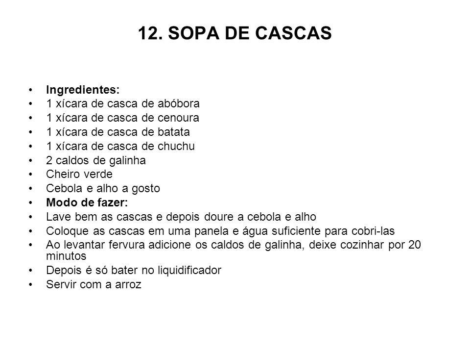 12. SOPA DE CASCAS Ingredientes: 1 xícara de casca de abóbora
