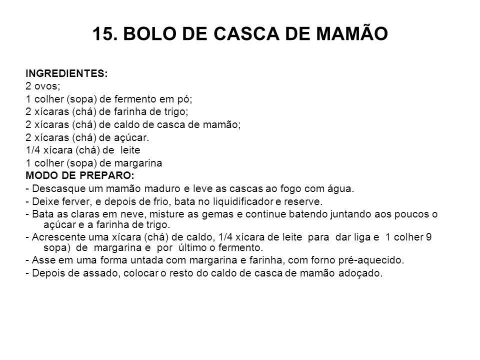 15. BOLO DE CASCA DE MAMÃO INGREDIENTES: 2 ovos;