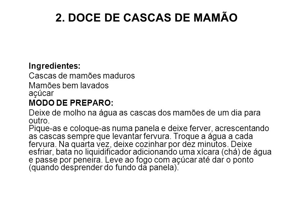 2. DOCE DE CASCAS DE MAMÃO Ingredientes: Cascas de mamões maduros