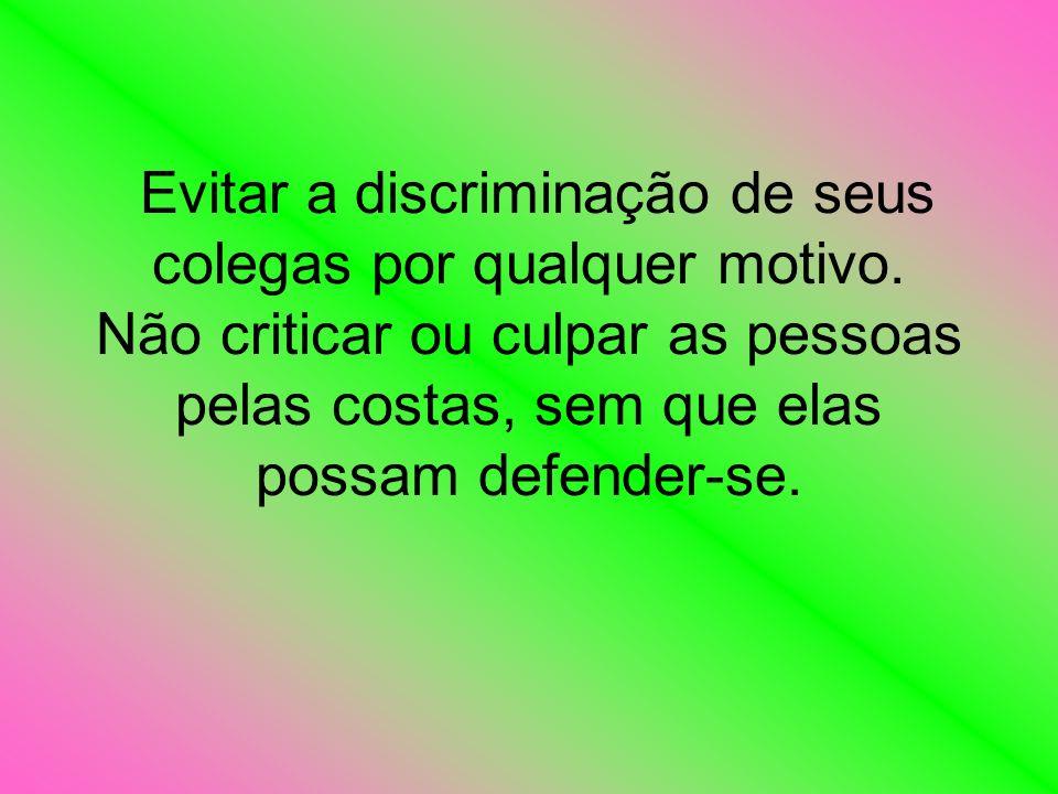 Evitar a discriminação de seus colegas por qualquer motivo