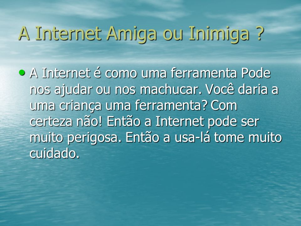 A Internet Amiga ou Inimiga