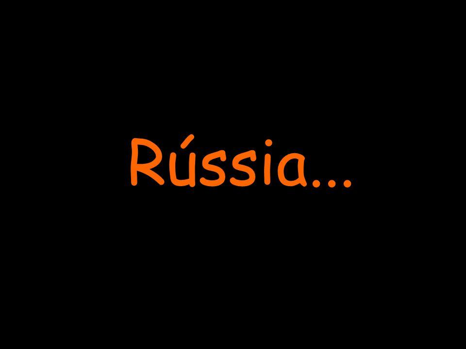 Rússia...