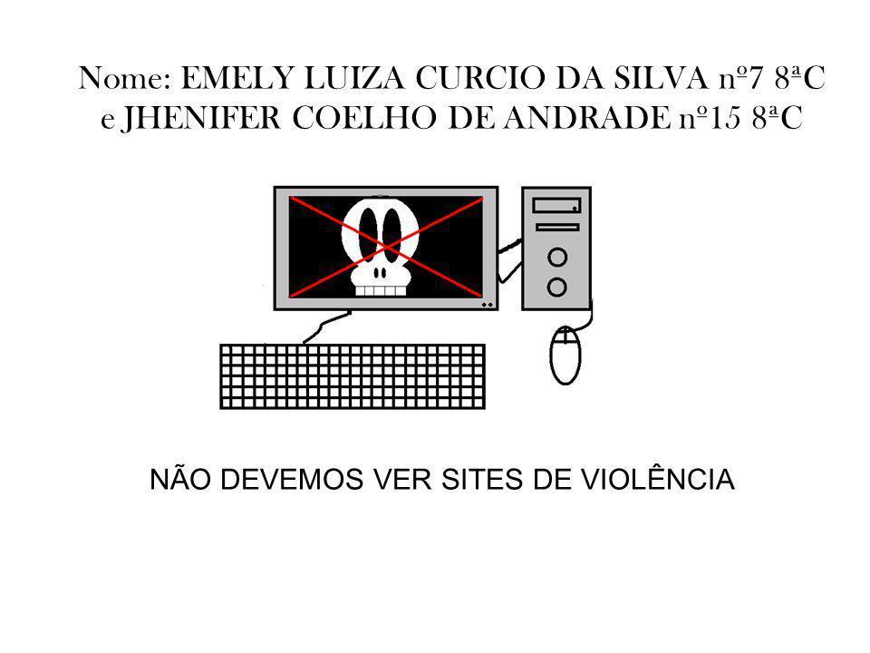 Nome: EMELY LUIZA CURCIO DA SILVA nº7 8ªC e JHENIFER COELHO DE ANDRADE nº15 8ªC