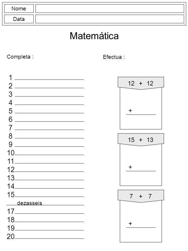 NomeData. Matemática. Completa : Efectua : 1. 12. + 12. 2. 3. 4. 5. + 6. 7. 8. 15. + 13. 9. 10. 11.