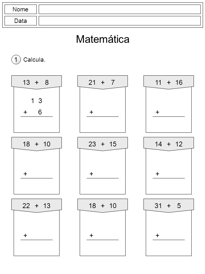 Nome Data. Matemática. 1. Calcula. 13. + 8. 21. + 7. 11. + 16. 1 3. + 6. + + 18.