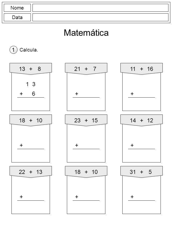 NomeData. Matemática. 1. Calcula. 13. + 8. 21. + 7. 11. + 16. 1 3. + 6. + + 18. + 10. 23. + 15. 14.
