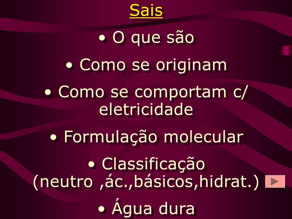Como se comportam c/ eletricidade Formulação molecular