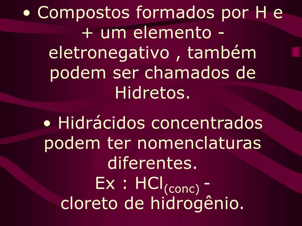 Compostos formados por H e + um elemento - eletronegativo , também podem ser chamados de Hidretos.