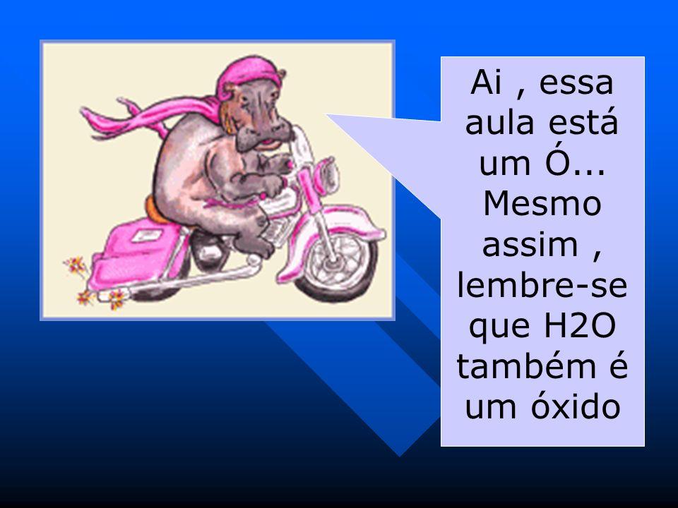 Mesmo assim , lembre-se que H2O também é um óxido
