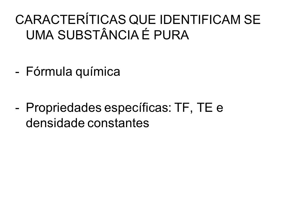 CARACTERÍTICAS QUE IDENTIFICAM SE UMA SUBSTÂNCIA É PURA