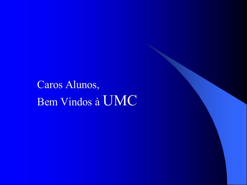Caros Alunos, Bem Vindos à UMC