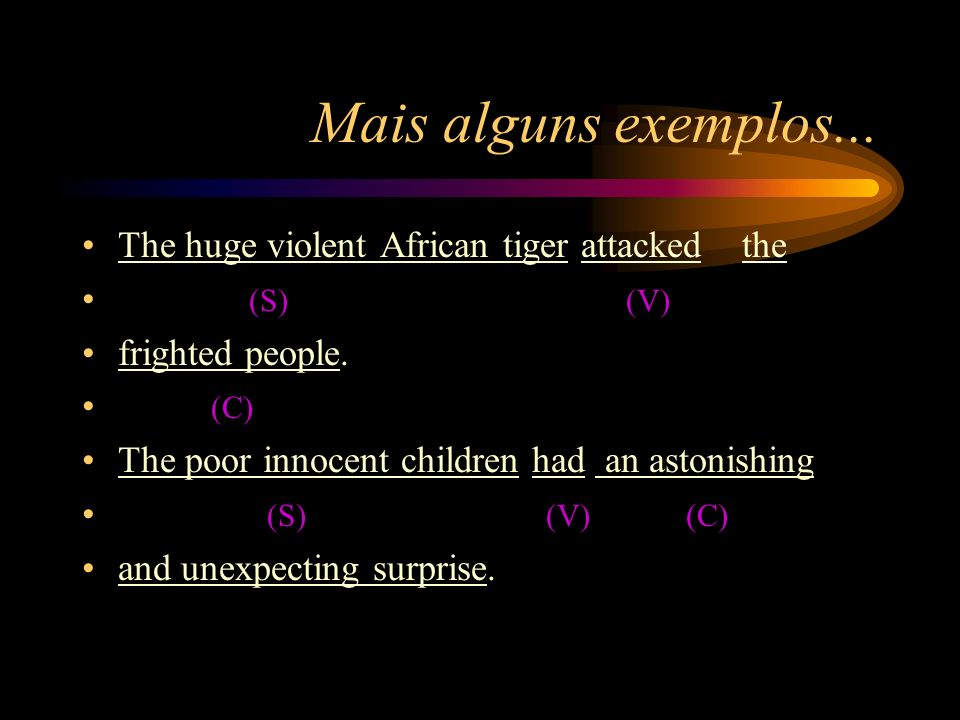 Mais alguns exemplos... The huge violent African tiger attacked the