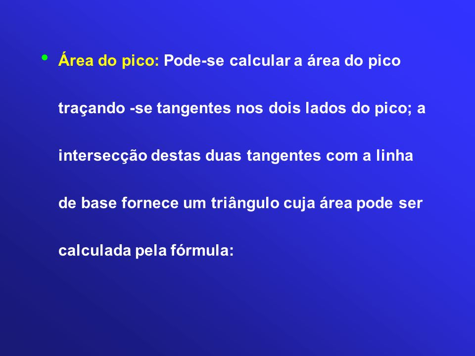 Área do pico: Pode-se calcular a área do pico traçando -se tangentes nos dois lados do pico; a intersecção destas duas tangentes com a linha de base fornece um triângulo cuja área pode ser calculada pela fórmula: