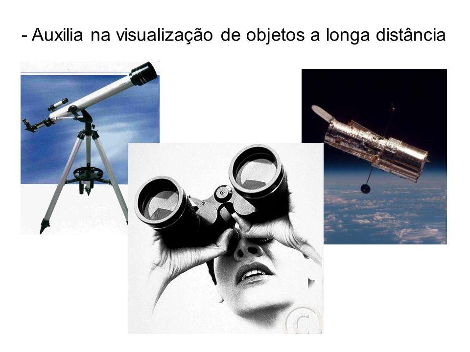 - Auxilia na visualização de objetos a longa distância