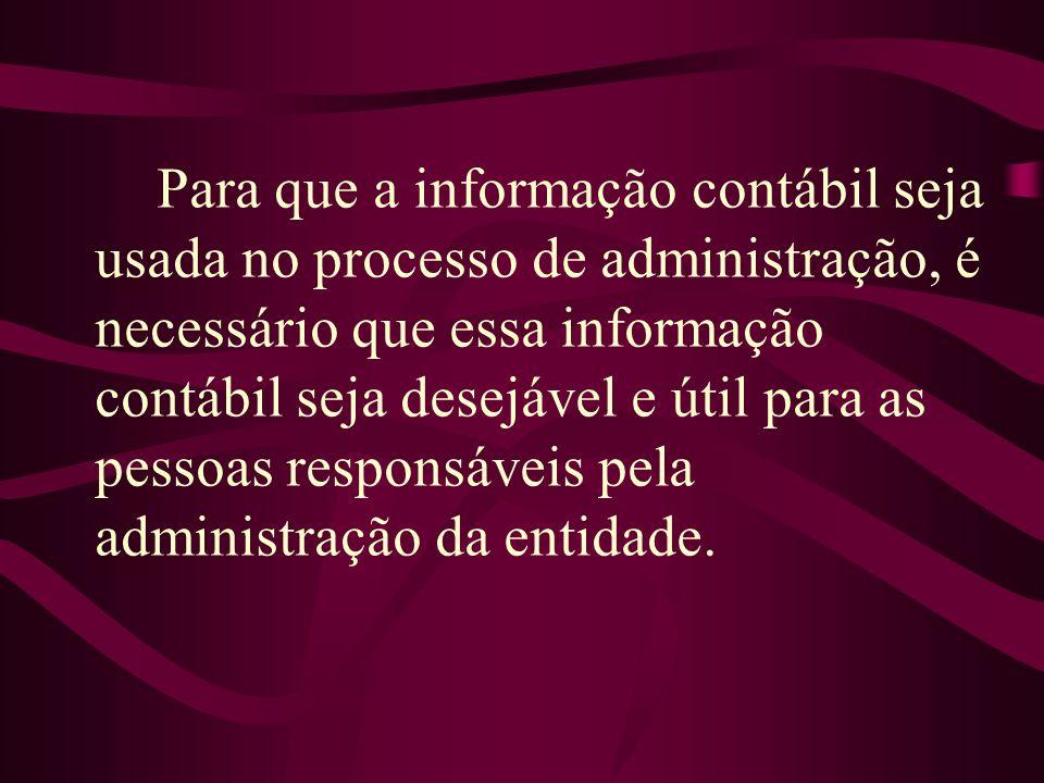 Para que a informação contábil seja usada no processo de administração, é necessário que essa informação contábil seja desejável e útil para as pessoas responsáveis pela administração da entidade.