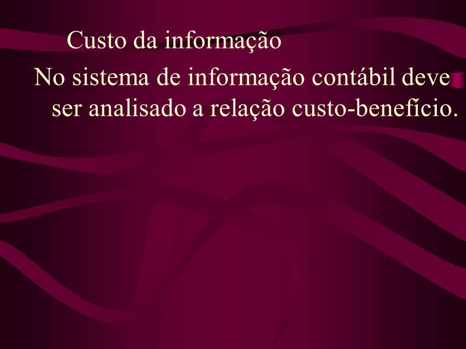 Custo da informação No sistema de informação contábil deve ser analisado a relação custo-benefício.