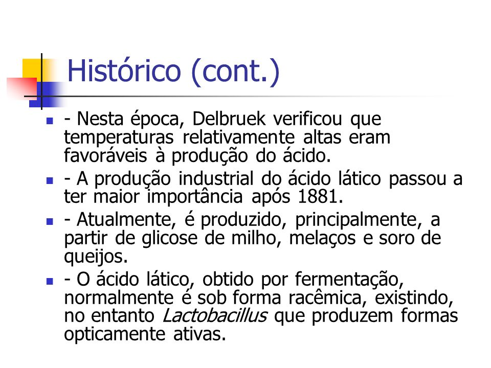 Histórico (cont.) - Nesta época, Delbruek verificou que temperaturas relativamente altas eram favoráveis à produção do ácido.