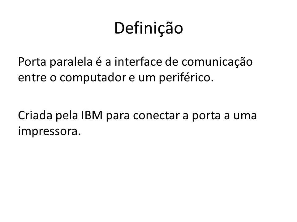 Definição Porta paralela é a interface de comunicação entre o computador e um periférico.