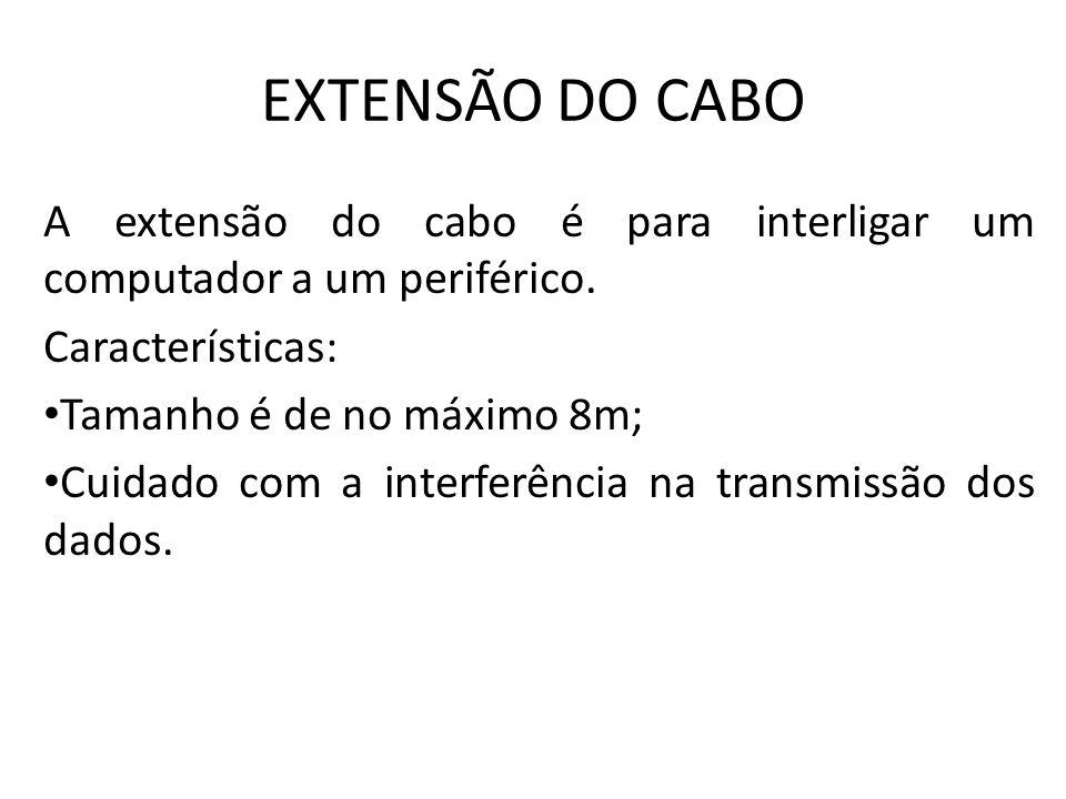 EXTENSÃO DO CABO A extensão do cabo é para interligar um computador a um periférico. Características: