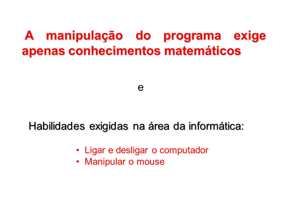 A manipulação do programa exige apenas conhecimentos matemáticos