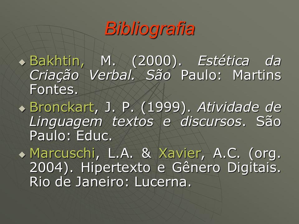 Bibliografia Bakhtin, M. (2000). Estética da Criação Verbal. São Paulo: Martins Fontes.