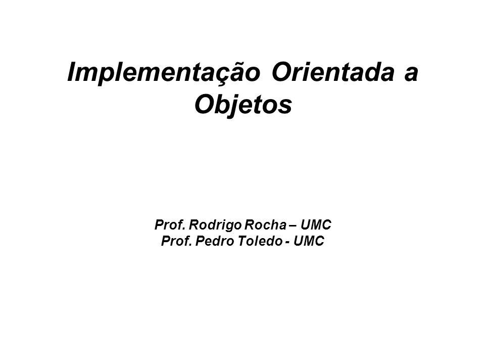 Implementação Orientada a Objetos Prof. Rodrigo Rocha – UMC Prof