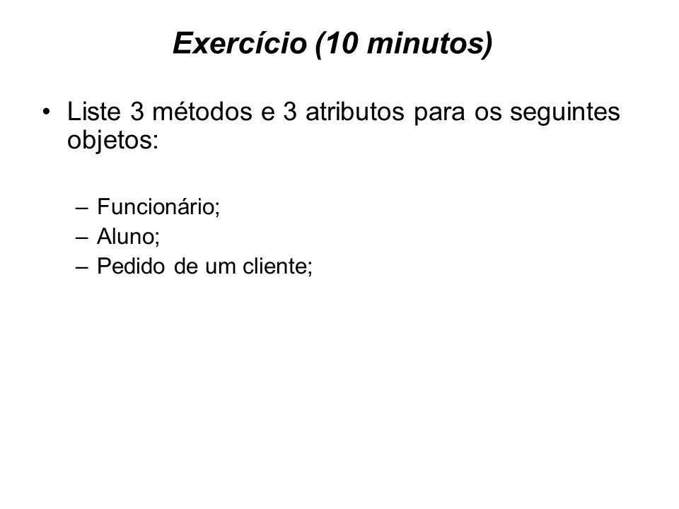 Exercício (10 minutos) Liste 3 métodos e 3 atributos para os seguintes objetos: Funcionário; Aluno;