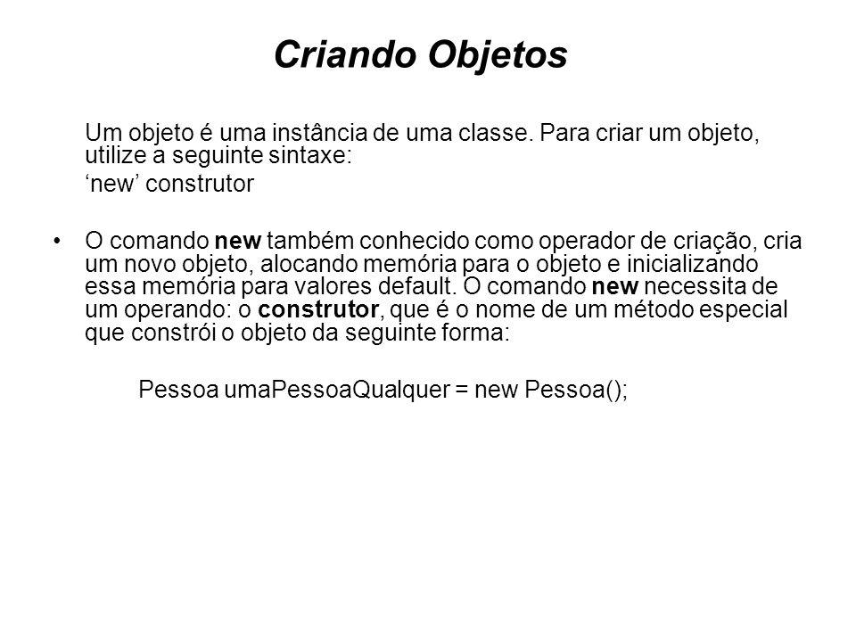 Criando Objetos Um objeto é uma instância de uma classe. Para criar um objeto, utilize a seguinte sintaxe: