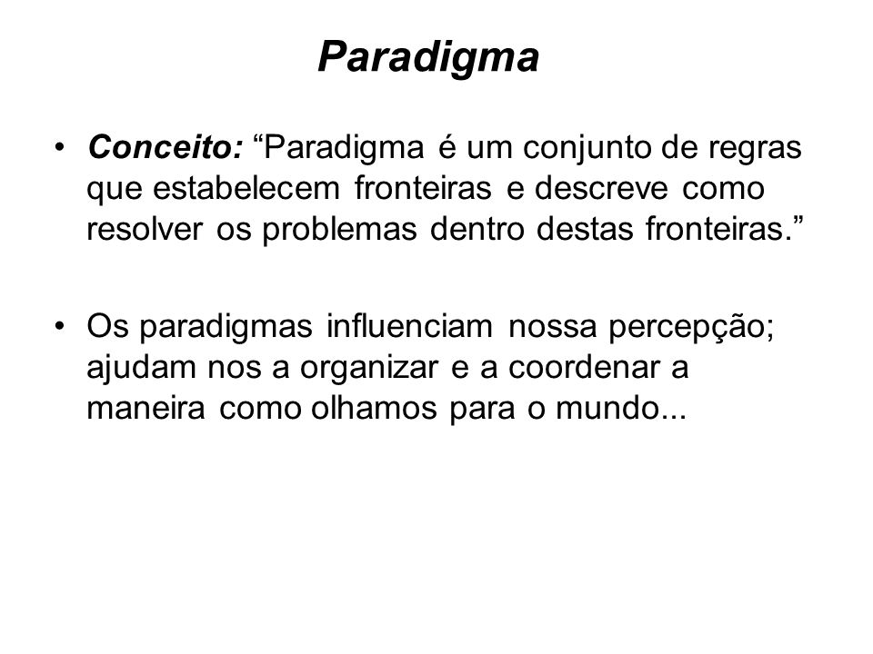 ParadigmaConceito: Paradigma é um conjunto de regras que estabelecem fronteiras e descreve como resolver os problemas dentro destas fronteiras.