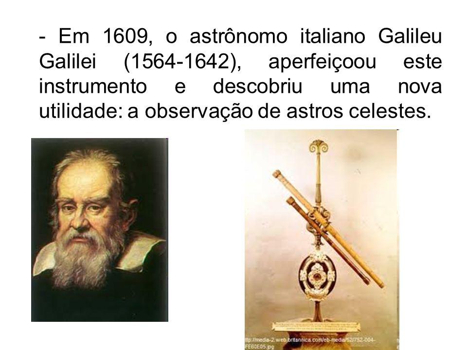 - Em 1609, o astrônomo italiano Galileu Galilei (1564-1642), aperfeiçoou este instrumento e descobriu uma nova utilidade: a observação de astros celestes.