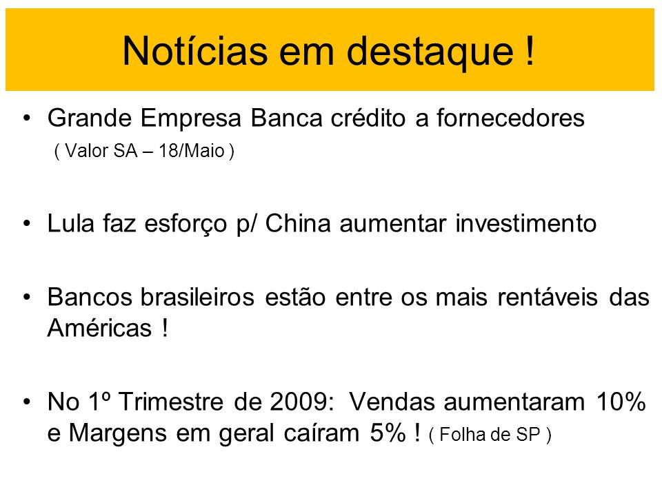 Notícias em destaque ! Grande Empresa Banca crédito a fornecedores ( Valor SA – 18/Maio ) Lula faz esforço p/ China aumentar investimento.