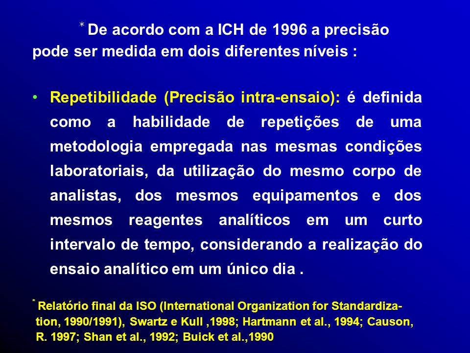 * De acordo com a ICH de 1996 a precisão