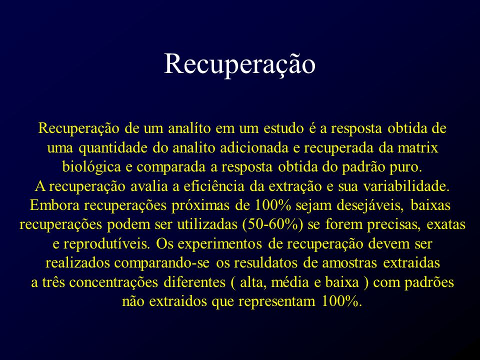 Recuperação Recuperação de um analíto em um estudo é a resposta obtida de. uma quantidade do analito adicionada e recuperada da matrix.