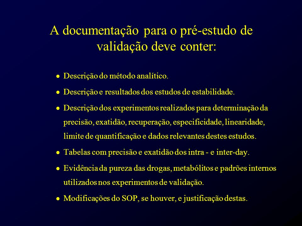 A documentação para o pré-estudo de validação deve conter: