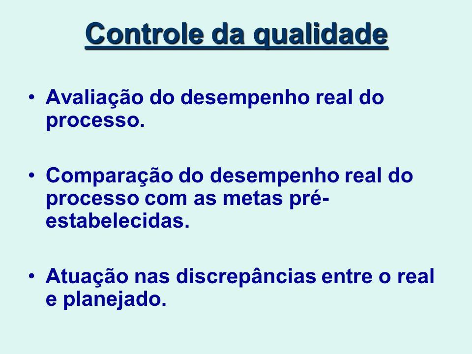 Controle da qualidade Avaliação do desempenho real do processo.