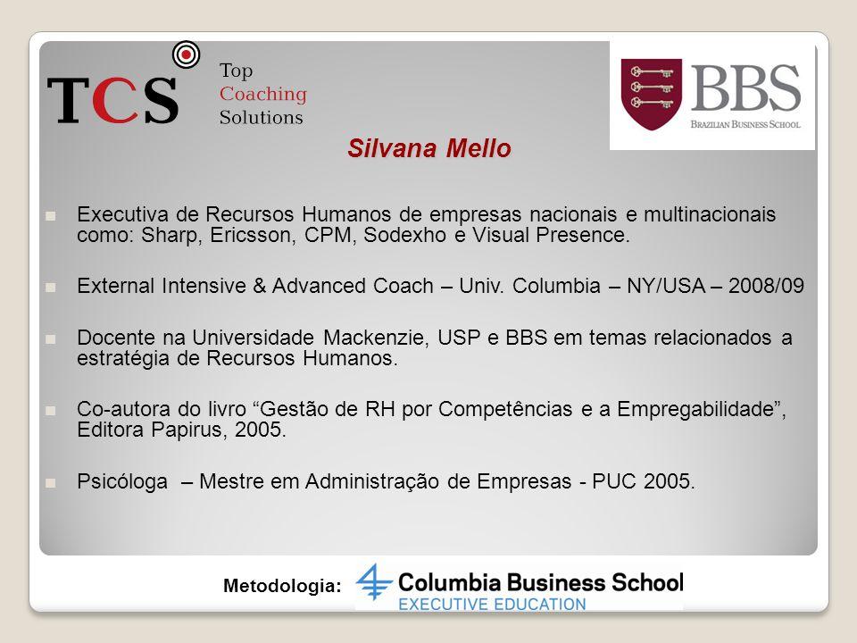 Silvana Mello Executiva de Recursos Humanos de empresas nacionais e multinacionais como: Sharp, Ericsson, CPM, Sodexho e Visual Presence.