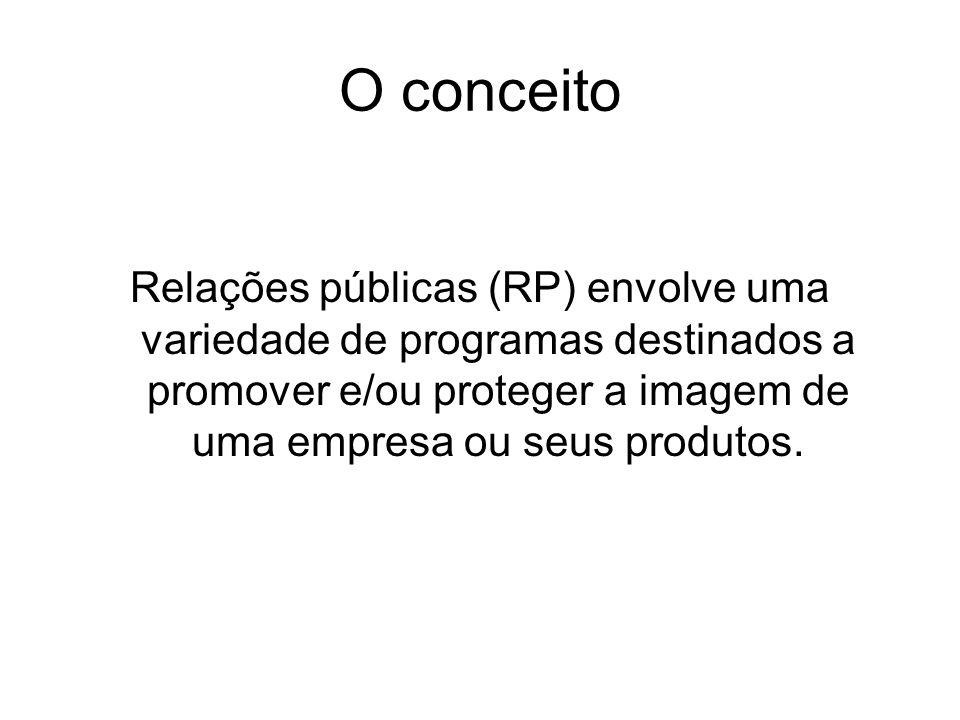 O conceito Relações públicas (RP) envolve uma variedade de programas destinados a promover e/ou proteger a imagem de uma empresa ou seus produtos.