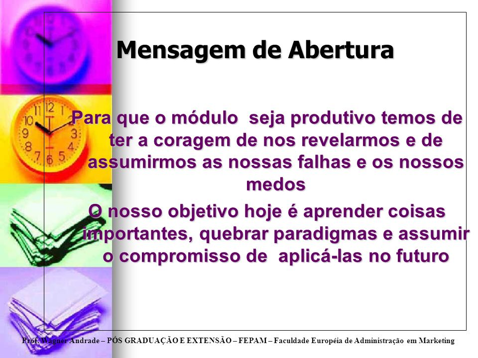 Mensagem de AberturaPara que o módulo seja produtivo temos de ter a coragem de nos revelarmos e de assumirmos as nossas falhas e os nossos medos.