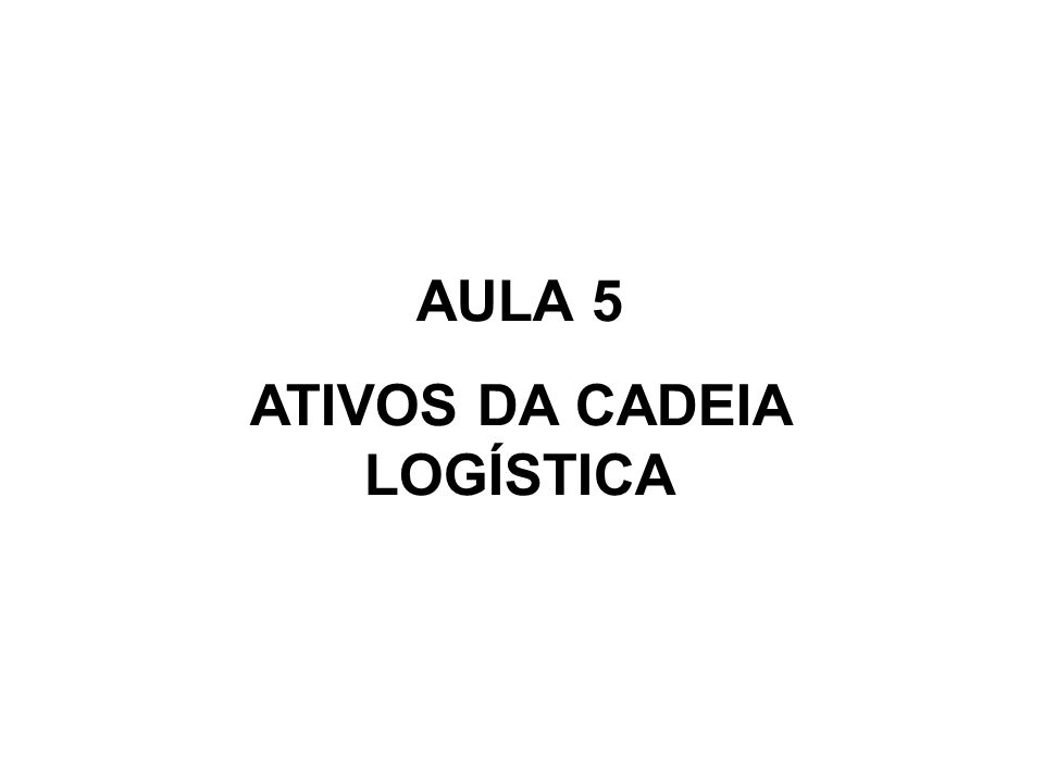 ATIVOS DA CADEIA LOGÍSTICA