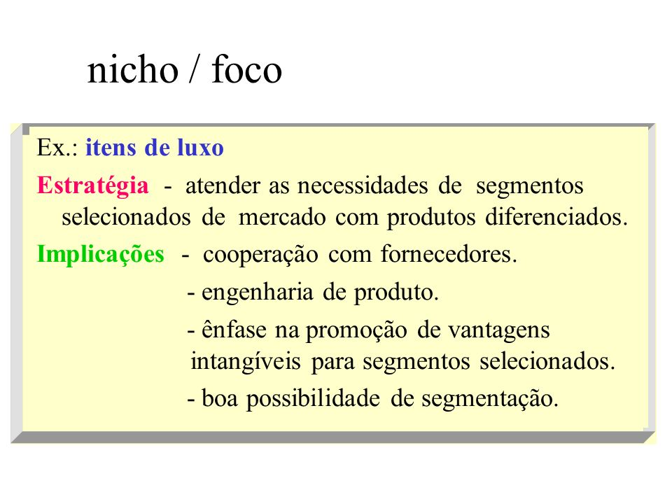 nicho / foco Ex.: itens de luxo