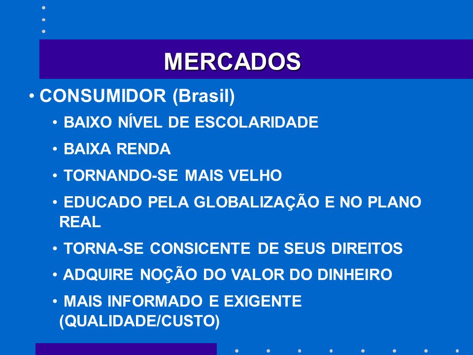 MERCADOS CONSUMIDOR (Brasil) BAIXO NÍVEL DE ESCOLARIDADE BAIXA RENDA