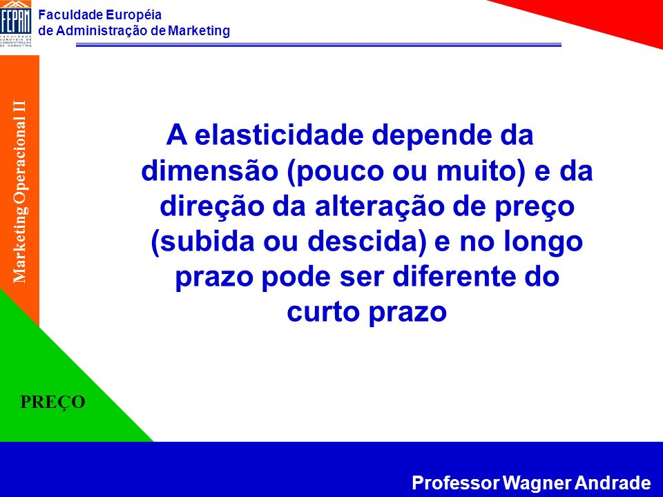 A elasticidade depende da dimensão (pouco ou muito) e da direção da alteração de preço (subida ou descida) e no longo prazo pode ser diferente do curto prazo
