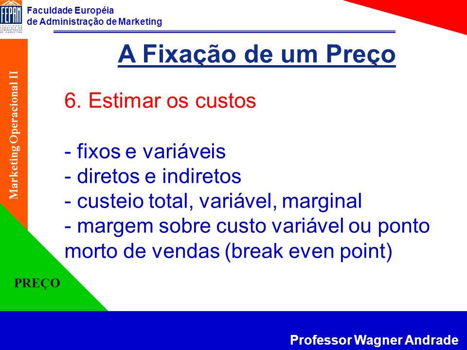 A Fixação de um Preço 6. Estimar os custos - fixos e variáveis