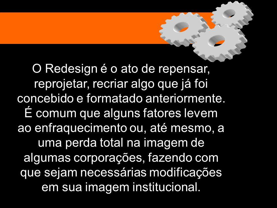 O Redesign é o ato de repensar, reprojetar, recriar algo que já foi concebido e formatado anteriormente.
